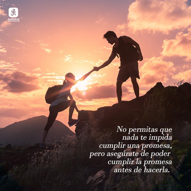 No permitas que nada te impida cumplir una promesa, pero asegúrate de poder cumplir la promesa antes de hacerla.