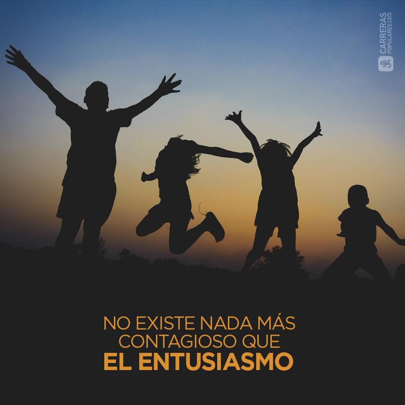 No existe nada más contagioso que el entusiasmo