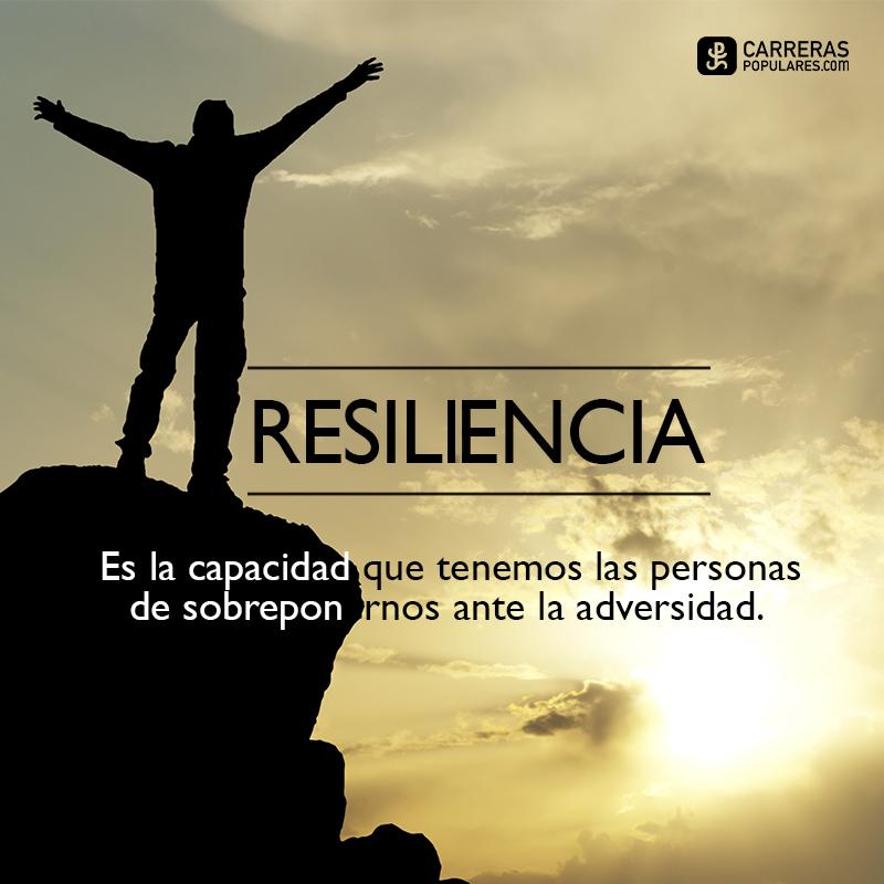 Resiliencia es la capacidad que tenemos de sobreponernos a la adversidad
