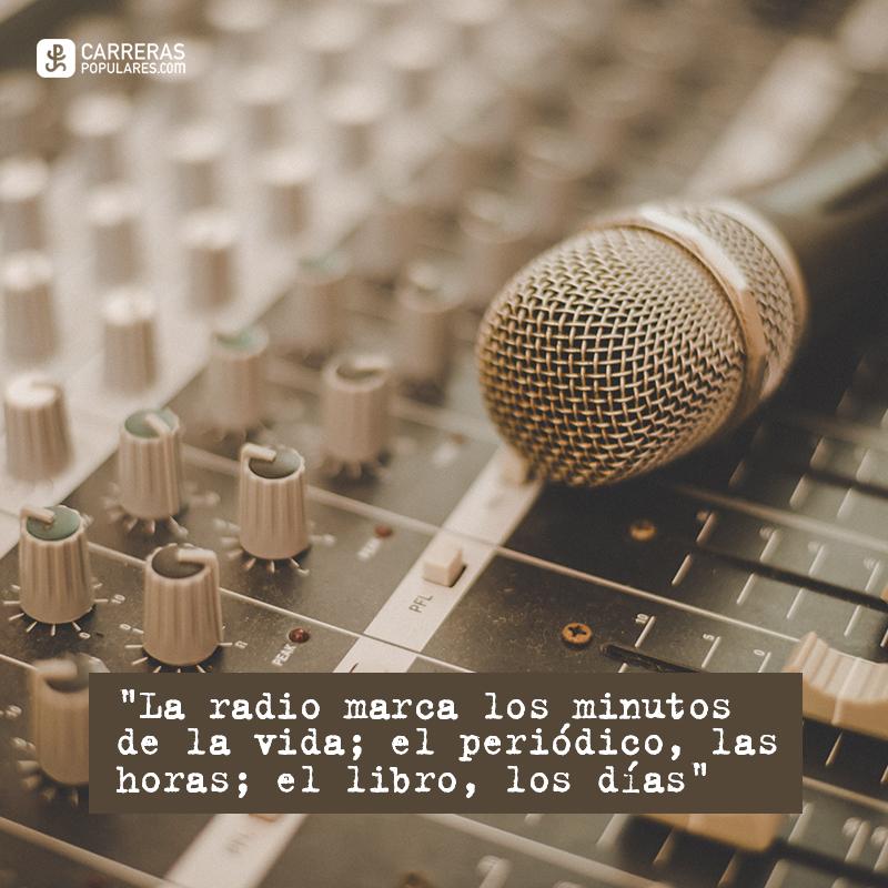 La radio marca los minutos de la vida; el periódico, las horas; el libro, los días
