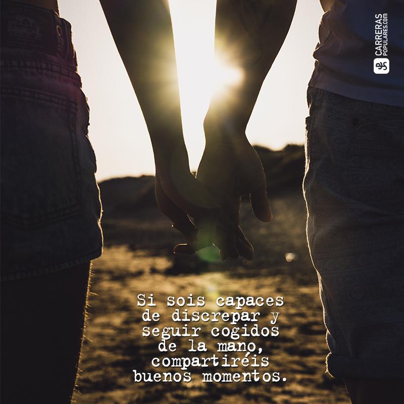Si sois capaces de discrepar y seguir cogidos de la mano, compartiréis buenos momentos.